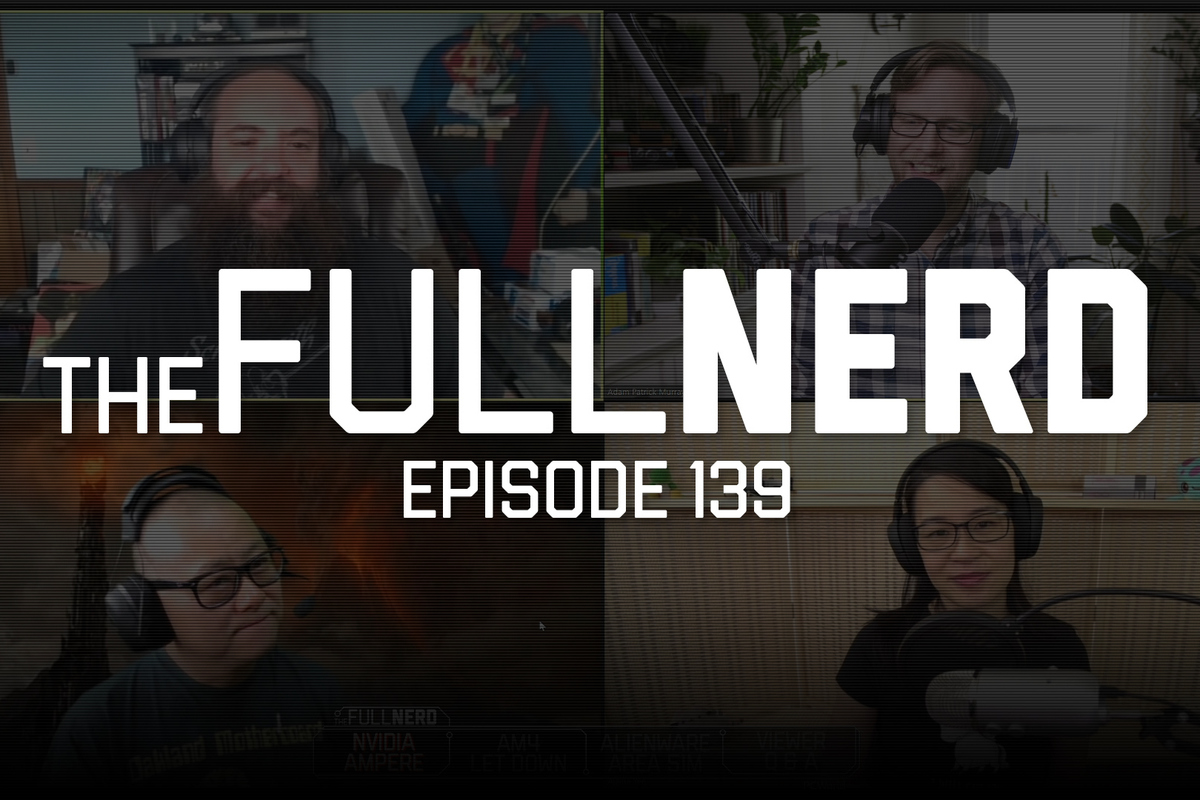 The Full Nerd ep. 139: Nvidia's next-gen Ampere GPU, AM4 controversy, RIP upgradable laptops
