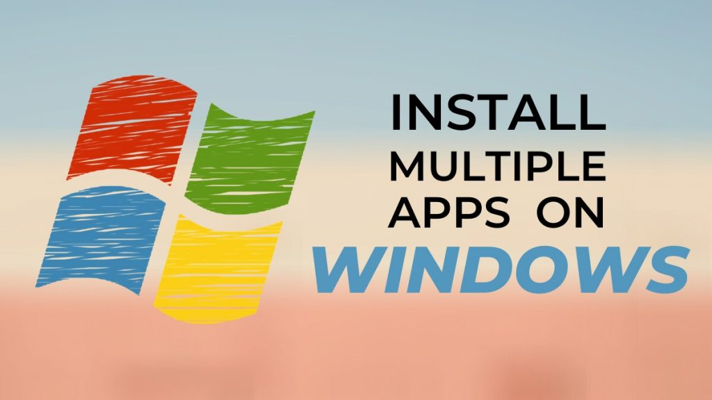 How to Install Multiple Apps at Once on Your Windows PC